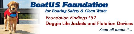 BoatUS Foundation - Foundation Findings #52 - Doggie Life Jackets and Flotation Devices! Read all about it...
